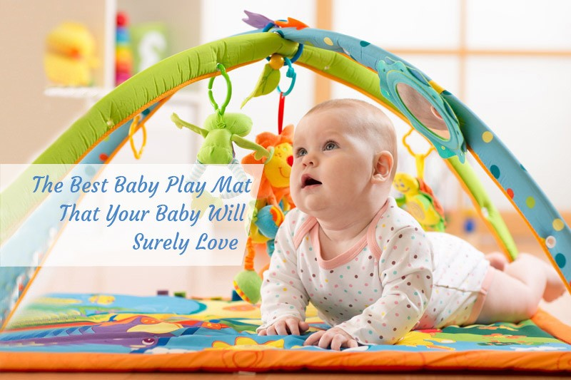 The Best Baby Play Mat 2017 That Will Make Your Baby Enjoy